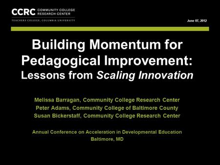 Lessons from Scaling Innovation 1 COMMUNITY COLLEGE RESEARCH CENTER June 07, 2012 Melissa Barragan, Community College Research Center Peter Adams, Community.