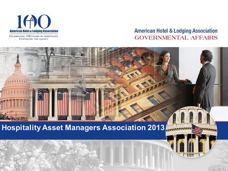 Hospitality Asset Managers Association 2013. Top Issues for 2013 Immigration Reform Travel Labor Americans with Disabilities Act (ADA) Health Care Online.