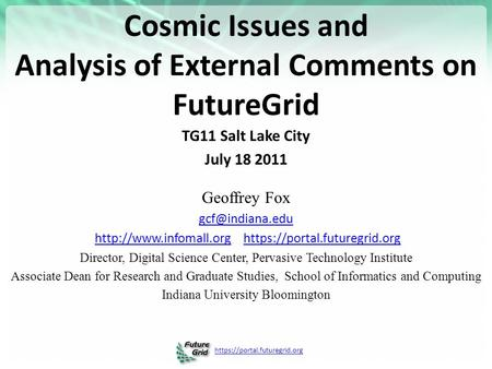 Https://portal.futuregrid.org Cosmic Issues and Analysis of External Comments on FutureGrid TG11 Salt Lake City July 18 2011 Geoffrey Fox