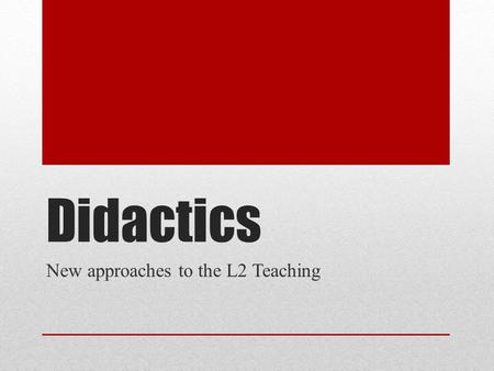 Didactics New approaches to the L2 Teaching. The Natural Approach 1983.