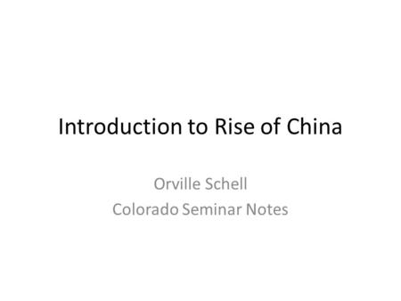 Introduction to Rise of China Orville Schell Colorado Seminar Notes.