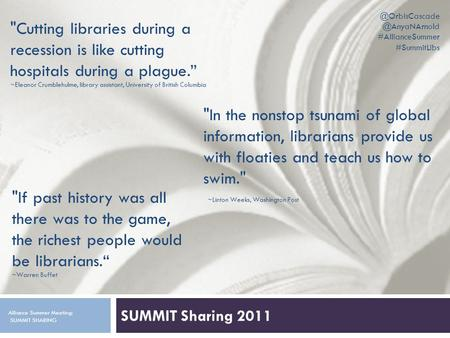 SUMMIT Sharing 2011 Alliance Summer Meeting:  #AllianceSummer #SummitLibs ‎ Cutting libraries during a recession.