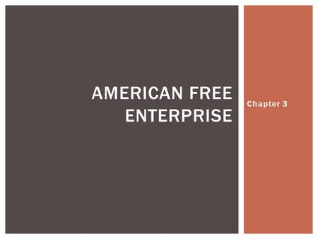 Chapter 3 AMERICAN FREE ENTERPRISE. CHAPTER 3, SECTION 1.