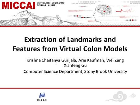 Extraction of Landmarks and Features from Virtual Colon Models Krishna Chaitanya Gurijala, Arie Kaufman, Wei Zeng Xianfeng Gu Computer Science Department,