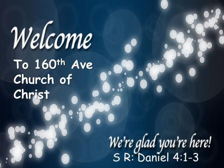 To 160 th Ave Church of Christ S R: Daniel 4:1-3.
