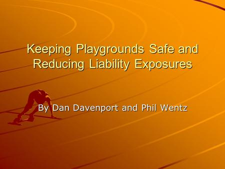 Keeping Playgrounds Safe and Reducing Liability Exposures By Dan Davenport and Phil Wentz.