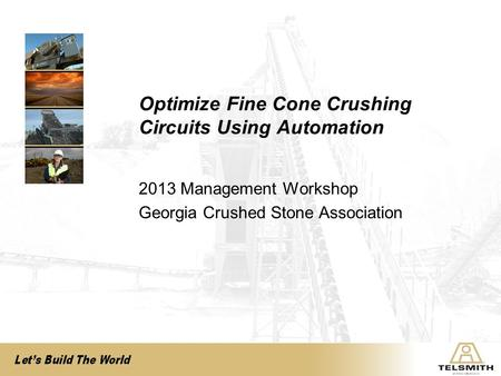 2013 Management Workshop Georgia Crushed Stone Association Optimize Fine Cone Crushing Circuits Using Automation.