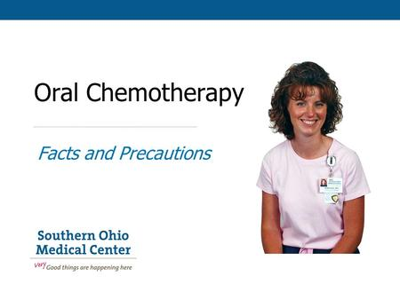 Oral Chemotherapy Facts and Precautions. Objectives State the Facts Precautions Administration Proper disposal.