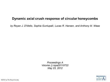 Dynamic axial crush response of circular honeycombs by Royan J. D'Mello, Sophia Guntupalli, Lucas R. Hansen, and Anthony M. Waas Proceedings A Volume ():rspa20110722.
