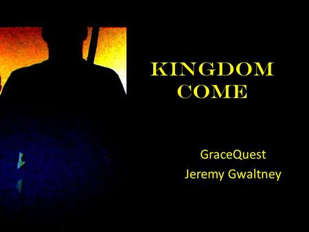 "Kingdom Come GraceQuest Jeremy Gwaltney. This Year Theme – ""Gospel of the Kingdom of God"" Key Question – ""Why is the Kingdom of God 'good news?'"" Old."