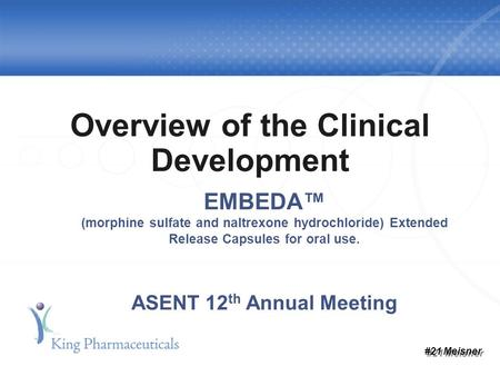 Overview of the Clinical Development EMBEDA™ (morphine sulfate and naltrexone hydrochloride) Extended Release Capsules for oral use. ASENT 12 th Annual.