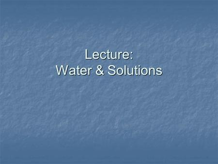 Lecture: Water & Solutions. I. Often-used terms The solute dissolves into the solvent, making a solution dissolvessolutiondissolvessolution Example: making.