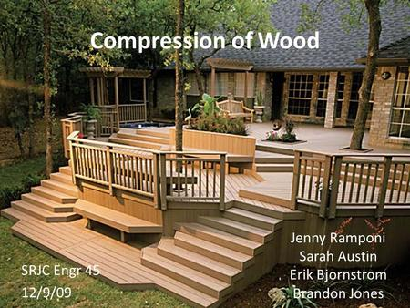 Compression of Wood Jenny Ramponi Sarah Austin Erik Bjornstrom Brandon Jones SRJC Engr 45 12/9/09.