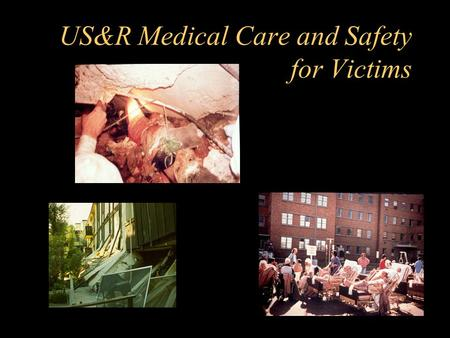 US&R Medical Care and Safety for Victims. Basic Medical Considerations For Rescuers –Primary objective is to stabilize collapsed structures –Rescuers.