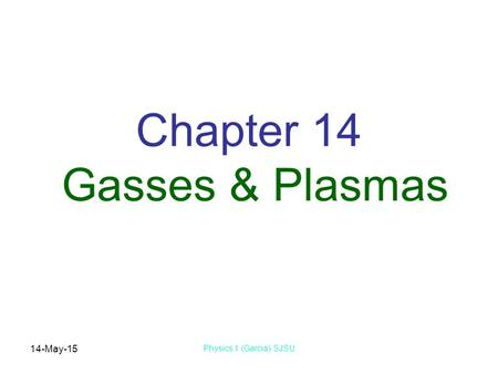 14-May-15 Physics 1 (Garcia) SJSU Chapter 14 Gasses & Plasmas.