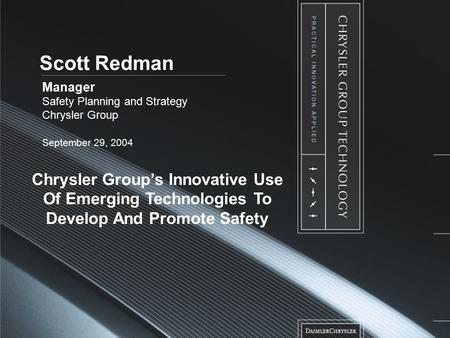 Chrysler Group's Innovative Use Of Emerging Technologies To Develop And Promote Safety Scott Redman Manager Safety Planning and Strategy Chrysler Group.