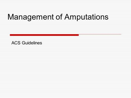 Management of Amputations ACS Guidelines. Patient Selection Patients with amputations of the following are all potential candidates for reimplantation: