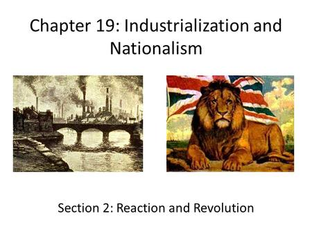 Chapter 19: Industrialization and Nationalism Section 2: Reaction and Revolution.