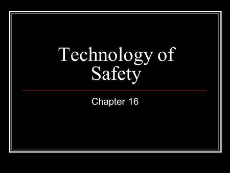 Technology of Safety Chapter 16. Vehicle Safety Although there has been a steady increase in the number of vehicle accidents per year, car safety has.