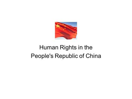Human Rights in the People's Republic of China Since Mao Zedong China has functioned as a one-party state – CPC dominates social, economic and political.