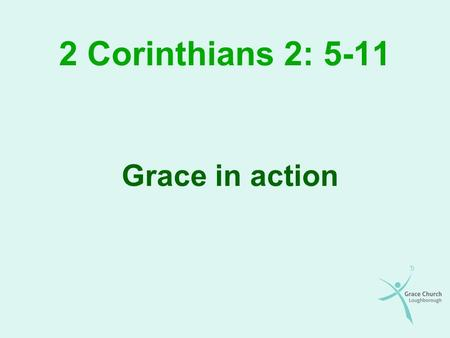 2 Corinthians 2: 5-11 Grace in action. Overview Who is the passage referring to? The importance of church discipline The purpose of church discipline.