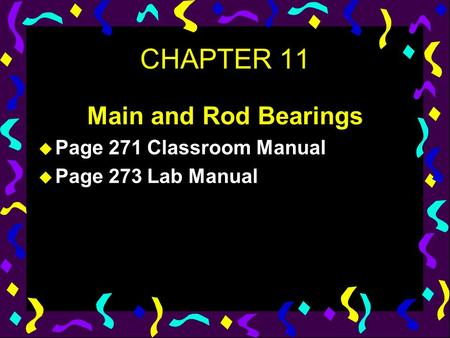 CHAPTER 11 Main and Rod Bearings u Page 271 Classroom Manual u Page 273 Lab Manual.