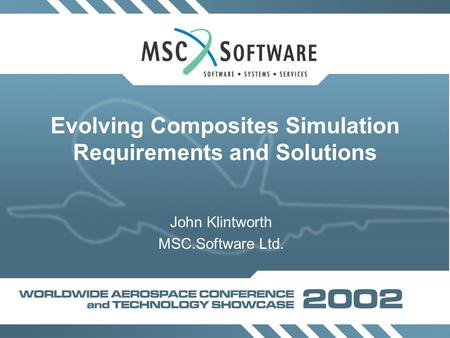 John Klintworth MSC.Software Ltd. Evolving Composites Simulation Requirements and Solutions.