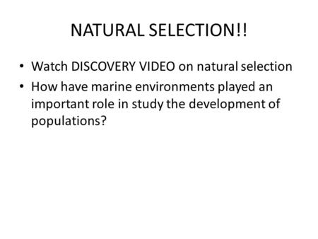 NATURAL SELECTION!! Watch DISCOVERY VIDEO on natural selection How have marine environments played an important role in study the development of populations?