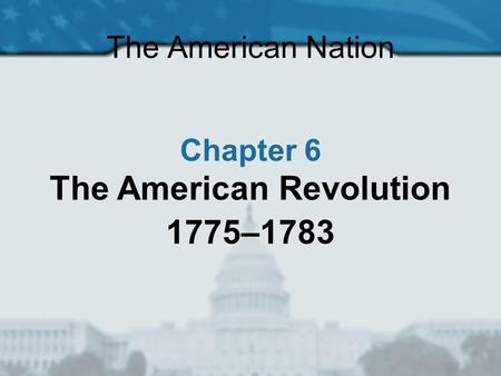The American Nation Chapter 6 The American Revolution 1775–1783.