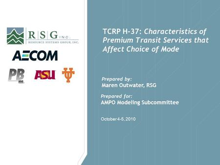 October 4-5, 2010 TCRP H-37: Characteristics of Premium Transit Services that Affect Choice of Mode Prepared for: AMPO Modeling Subcommittee Prepared by: