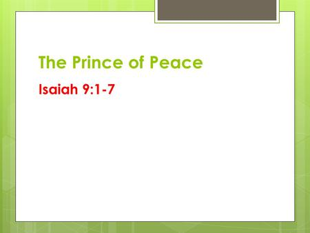 The Prince of Peace Isaiah 9:1-7. The Prince of Peace The One sent by God who will bring 'shalom' and make war.
