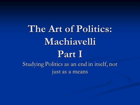 a view of governing a different state in niccolo machiavellis the prince Chapter 8: does the end justify the means but the end was different for each the municipal machiavelli is a.