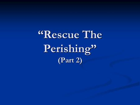 """Rescue The Perishing"" (Part 2). We Must Rescue The Perishing Verse 3 ""Down in the human heart, crushed by the tempter, Feelings lie buried that grace."