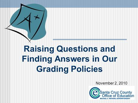 November 2, 2010 Raising Questions and Finding Answers in Our Grading Policies.