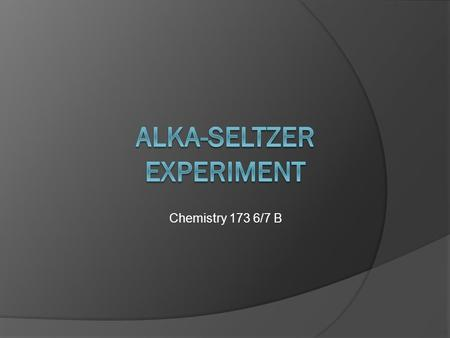 alka seltzer lab Alka-seltzer® tablets fizzle furiously when dropped into water experiment 1: the effects of plop, fizz fast: the effect of temperature on reaction time.
