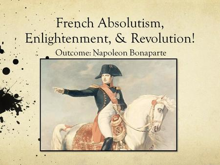 enlightened despotism napoleon The napoleonic era: 1799-1815 montesquieu (constitutional monarchy) the age of rousseau (republic) the age of voltaire (napoleon and enlightened despotism) nat'l assembly: 1789-1791 • tennis court oath enlightenment reformers believed napoleon had betrayed the.