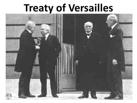 Treaty of Versailles. France Make them pay!!!! They made us pay in 1871!!!!!!! Time for some pay backs!!!! They damages all of our mines, lands, cities-