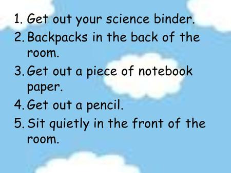 Get out your science binder.