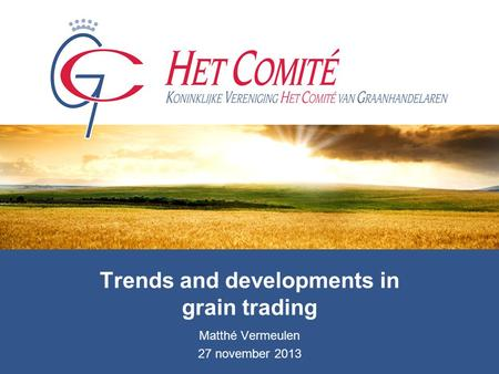 Trends and developments in grain trading Matthé Vermeulen 27 november 2013.