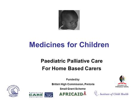 Medicines for Children Paediatric Palliative Care For Home Based Carers Funded by British High Commission, Pretoria Small Grant Scheme.