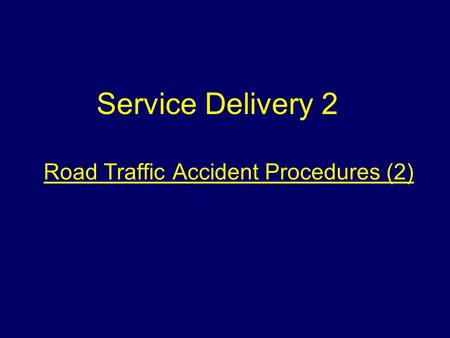 Road Traffic Accident Procedures (2) Service Delivery 2.