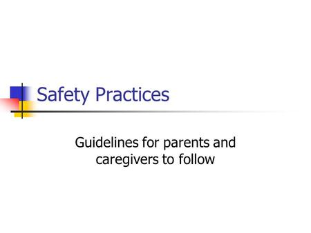 Safety Practices Guidelines for parents and caregivers to follow.