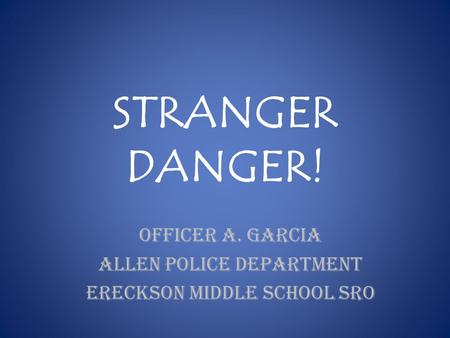 Officer A. Garcia Allen Police Department Ereckson Middle School SRO