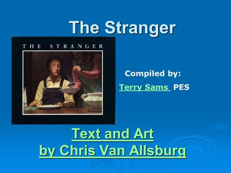 The Stranger Text and Art Text and Art by Chris Van Allsburg by Chris Van Allsburg Compiled by: Terry Sams PESTerry Sams.