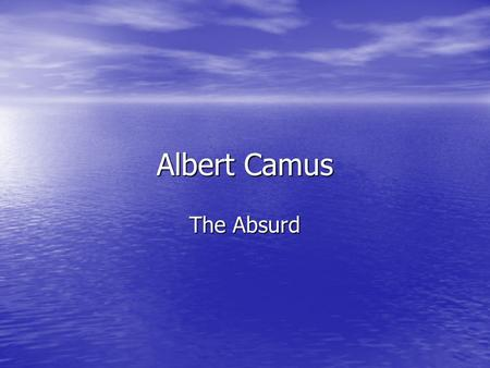 Albert Camus The Absurd. Nonsense of Life A. Fundamental question of philosophy – Is life worth living? 1. Living is not easy. 2. Man is a creature of.