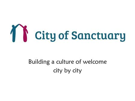 Building a culture of welcome city by city. LOCAL GROUPS DECEMBER 2013 Swansea Cardiff Bristol Gloucester Exeter Oxford Hackney Luton Bedford Ipswich.