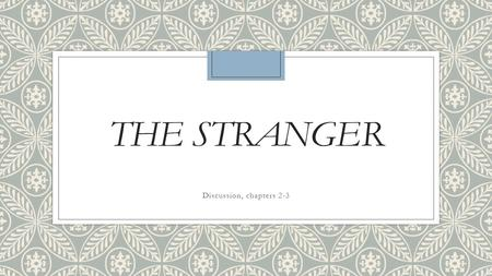 "THE STRANGER Discussion, chapters 2-3. Explain the significance of the following passage. ◦""As I was waking up, it came to me why my boss had seemed annoyed."