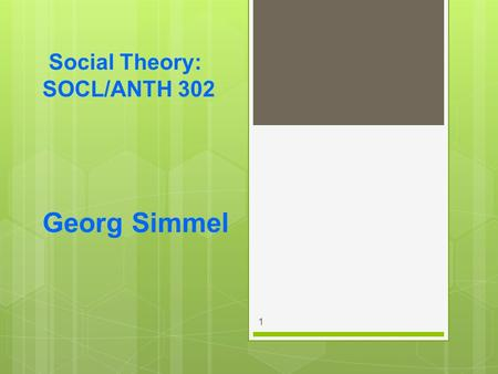 Social Theory: SOCL/ANTH 302 Georg Simmel 1. Georg Simmel 1858-1918  Born : Berlin, Germany  Family:  Business-oriented  Prosperous  Jewish 2.