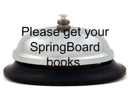 Please get your SpringBoard books.. Bellringer… … Respond to the following quickwrite prompts in your English II spiral notebook. Your answers do not.