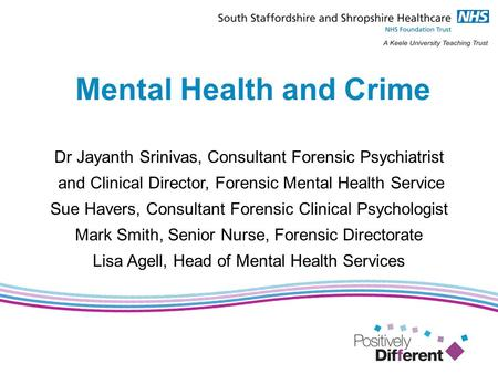 Mental Health and Crime Dr Jayanth Srinivas, Consultant Forensic Psychiatrist and Clinical Director, Forensic Mental Health Service Sue Havers, Consultant.